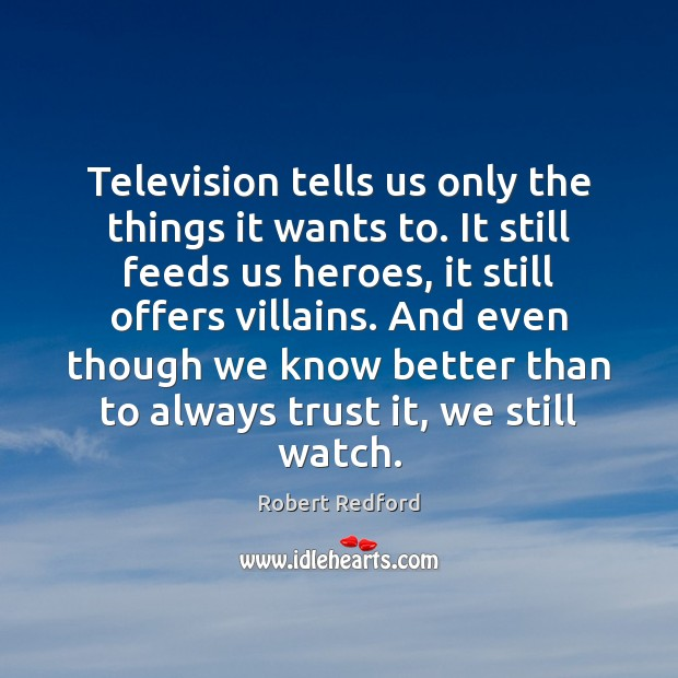 Television tells us only the things it wants to. It still feeds Image
