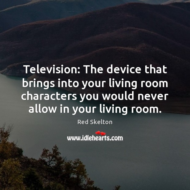 Television: The device that brings into your living room characters you would Image