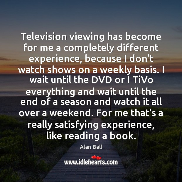 Image, Television viewing has become for me a completely different experience, because I