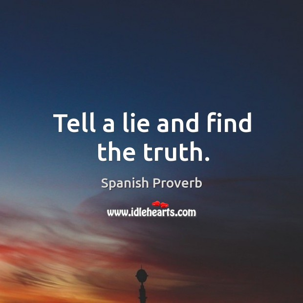 Image, Tell a lie and find the truth.