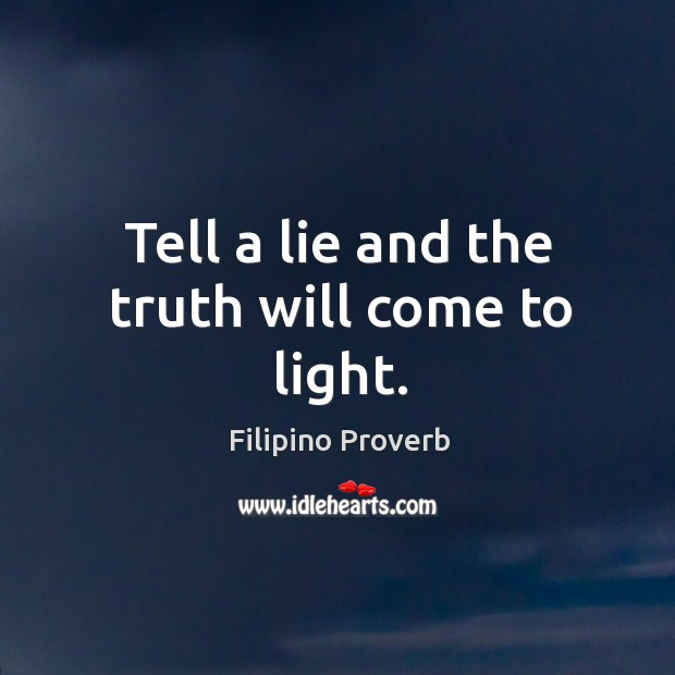 Tell a lie and the truth will come to light. Filipino Proverbs Image