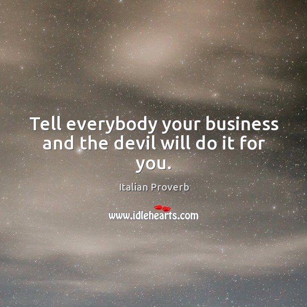 Image, Tell everybody your business and the devil will do it for you.