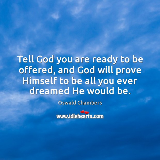 Image, Tell God you are ready to be offered, and God will prove