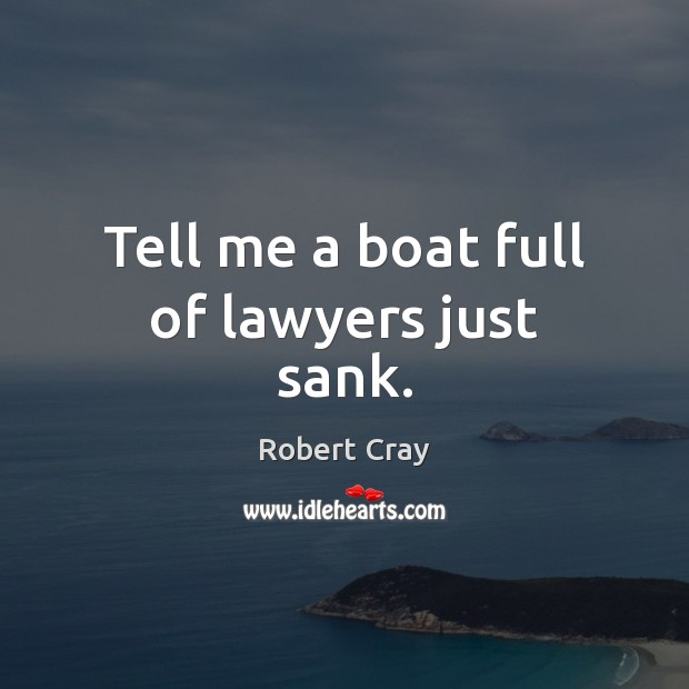 Tell me a boat full of lawyers just sank. Image