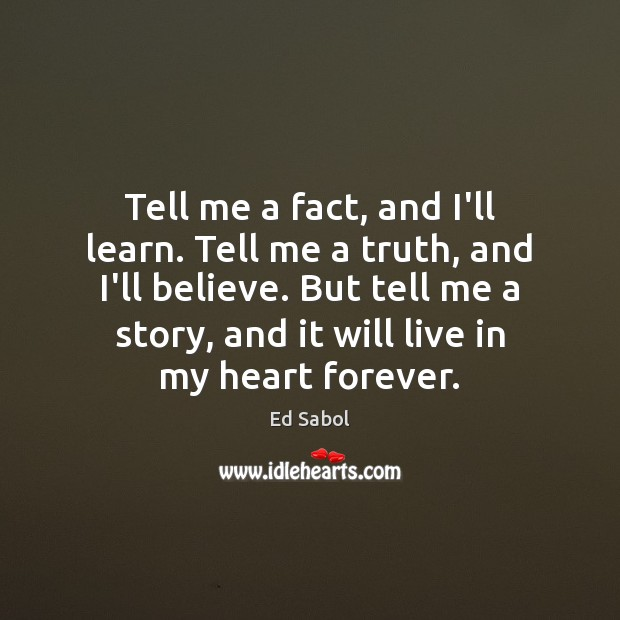Tell me a fact, and I'll learn. Tell me a truth, and Image