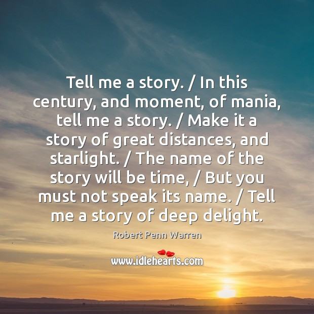 Tell me a story. / In this century, and moment, of mania, tell Image