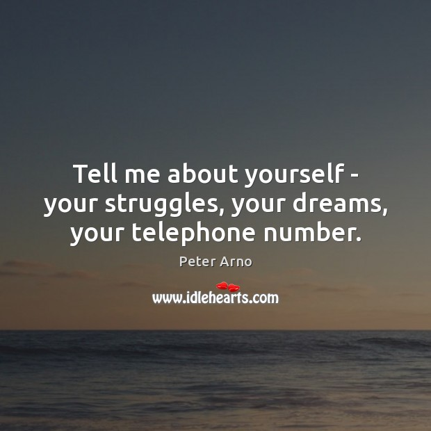 Tell me about yourself – your struggles, your dreams, your telephone number. Image