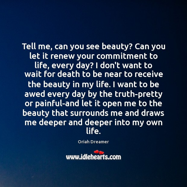 Tell me, can you see beauty? Can you let it renew your Oriah Dreamer Picture Quote