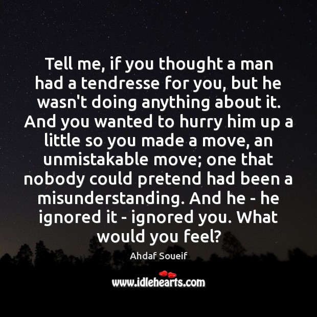 Tell me, if you thought a man had a tendresse for you, Ahdaf Soueif Picture Quote