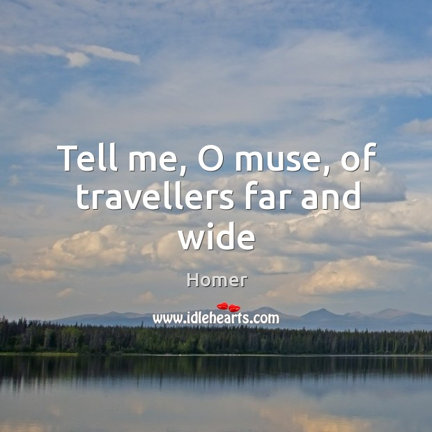 Tell me, O muse, of travellers far and wide Image
