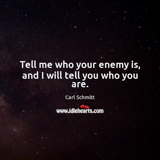 Image, Tell me who your enemy is, and I will tell you who you are.