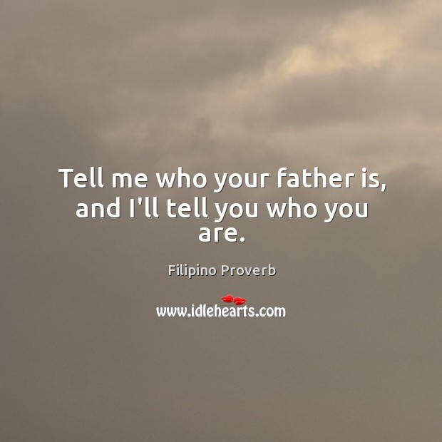 Tell me who your father is, and I'll tell you who you are. Filipino Proverbs Image
