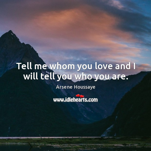 Image, Tell me whom you love and I will tell you who you are.