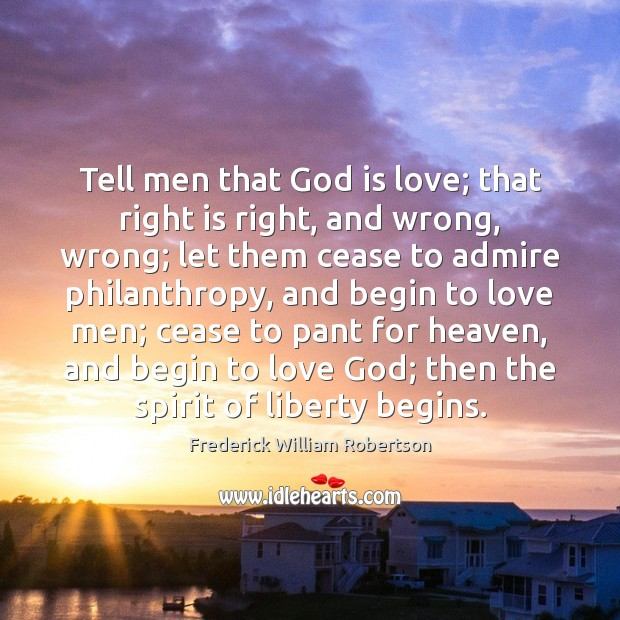 Tell men that God is love; that right is right, and wrong, Image