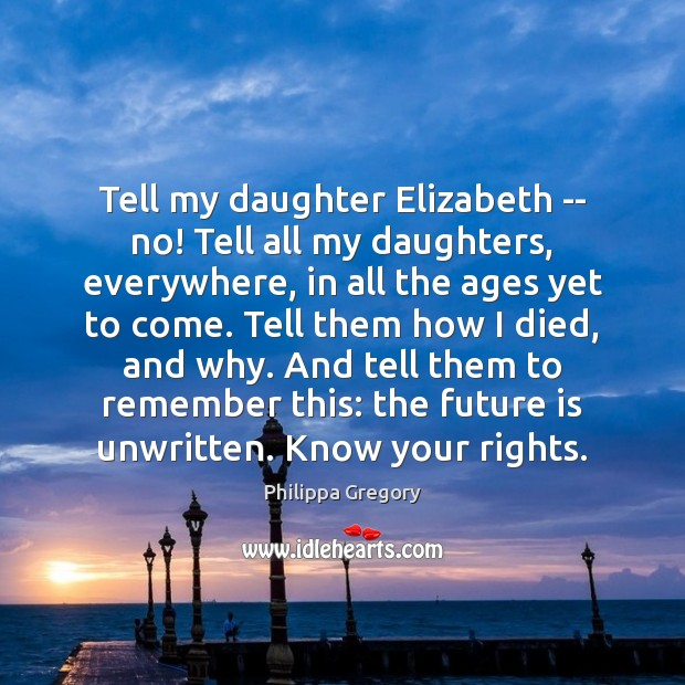 Tell my daughter Elizabeth — no! Tell all my daughters, everywhere, in Image