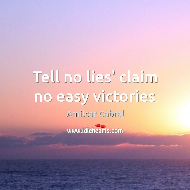 Tell no lies' claim no easy victories Image