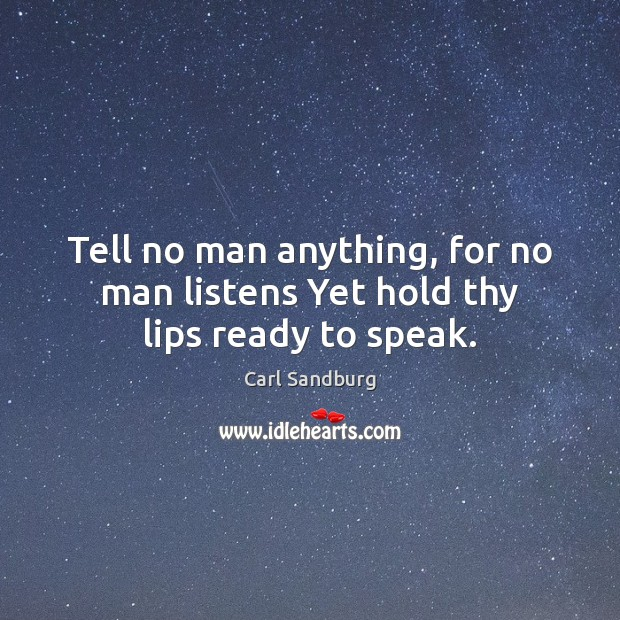 Tell no man anything, for no man listens Yet hold thy lips ready to speak. Image