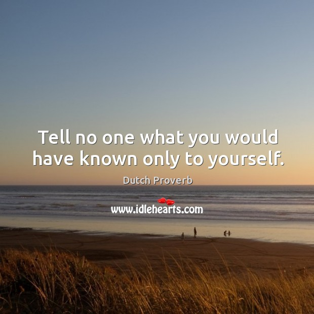 Image, Tell no one what you would have known only to yourself.