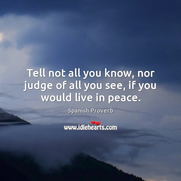Image, Tell not all you know, nor judge of all you see, if you would live in peace.