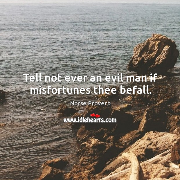 Tell not ever an evil man if misfortunes thee befall. Norse Proverbs Image