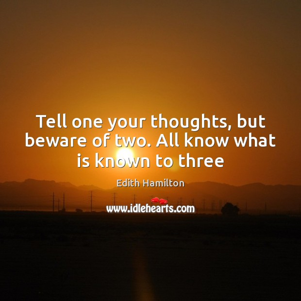 Tell one your thoughts, but beware of two. All know what is known to three Image