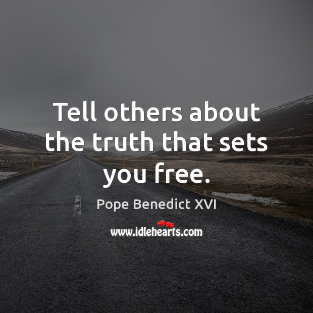 Tell others about the truth that sets you free. Image