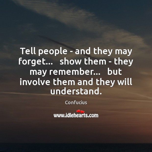 Tell people – and they may forget…   show them – they may Image