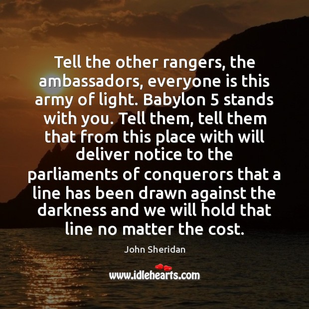 Image, Tell the other rangers, the ambassadors, everyone is this army of light.