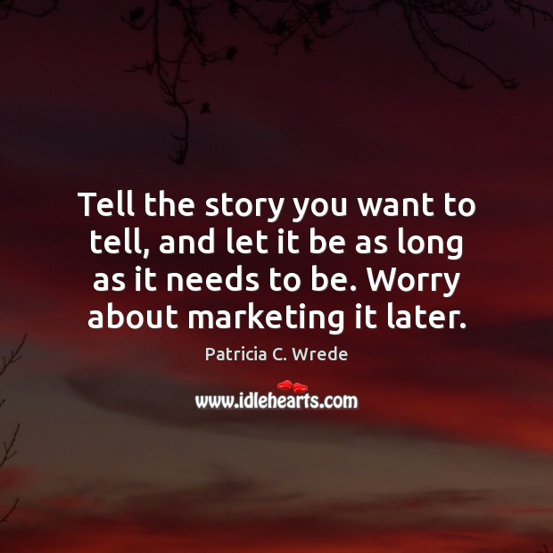Tell the story you want to tell, and let it be as Image
