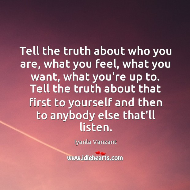 Tell the truth about who you are, what you feel, what you Image