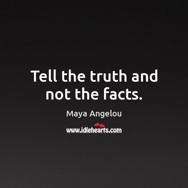 Tell the truth and not the facts. Maya Angelou Picture Quote