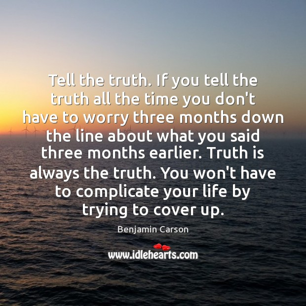 Tell the truth. If you tell the truth all the time you Benjamin Carson Picture Quote