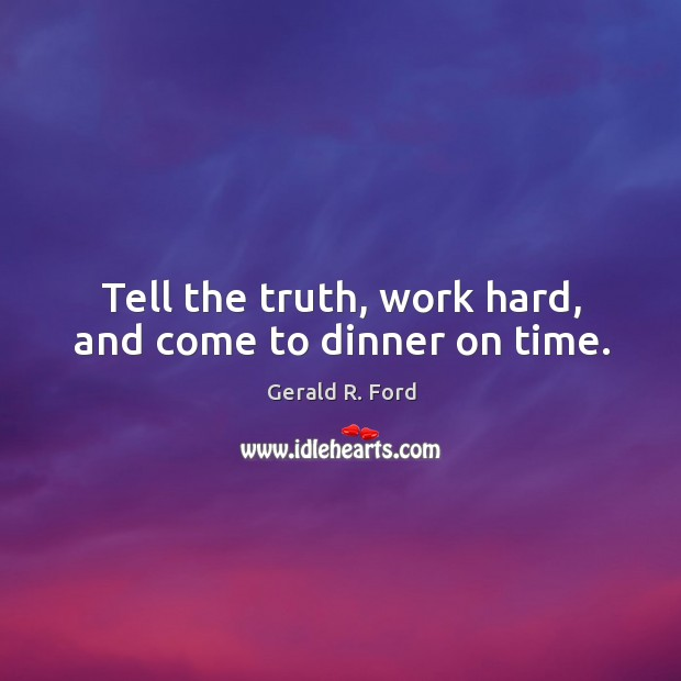 Image, Tell the truth, work hard, and come to dinner on time.