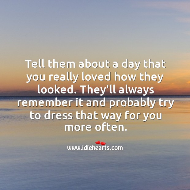 Image, Tell them about a day that you really loved how they looked.