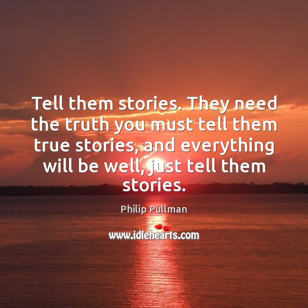Tell them stories. They need the truth you must tell them true Image
