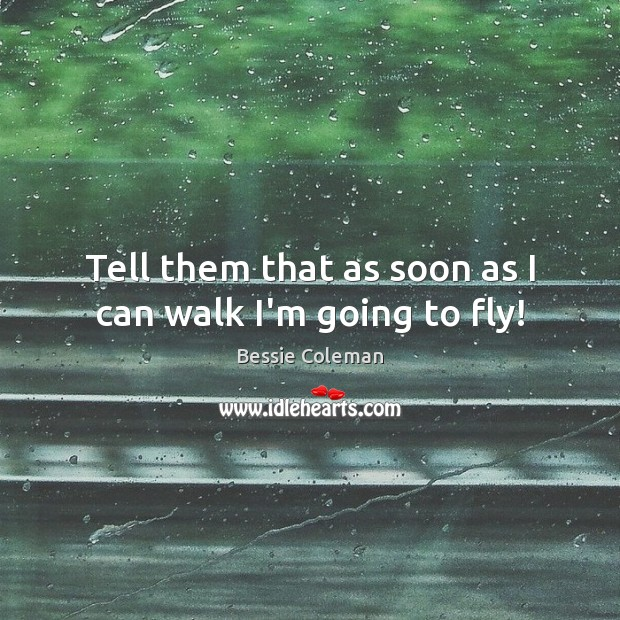 Image, Tell them that as soon as I can walk I'm going to fly!
