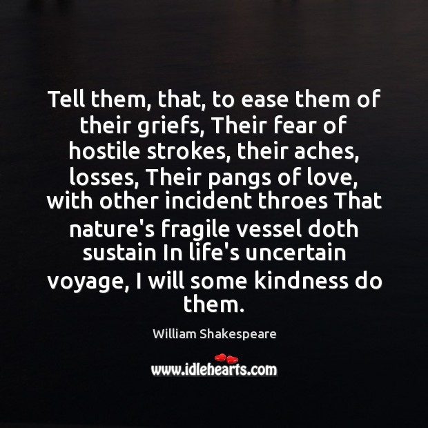 Tell them, that, to ease them of their griefs, Their fear of Image