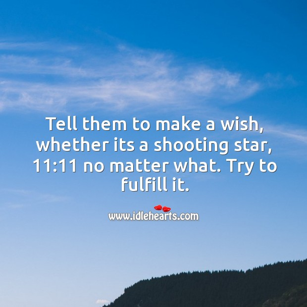 Image, Tell them to make a wish and try to fulfill it.