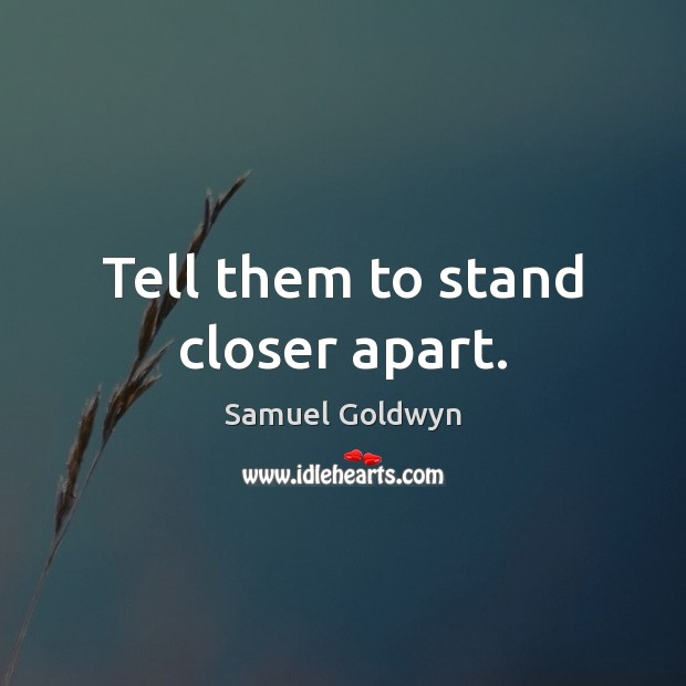 Tell them to stand closer apart. Image