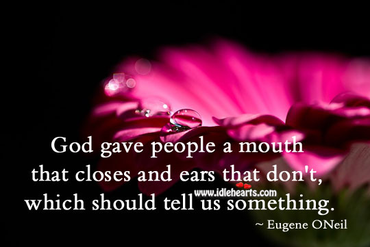 Image, God gave people a mouth that closes and ears that don't
