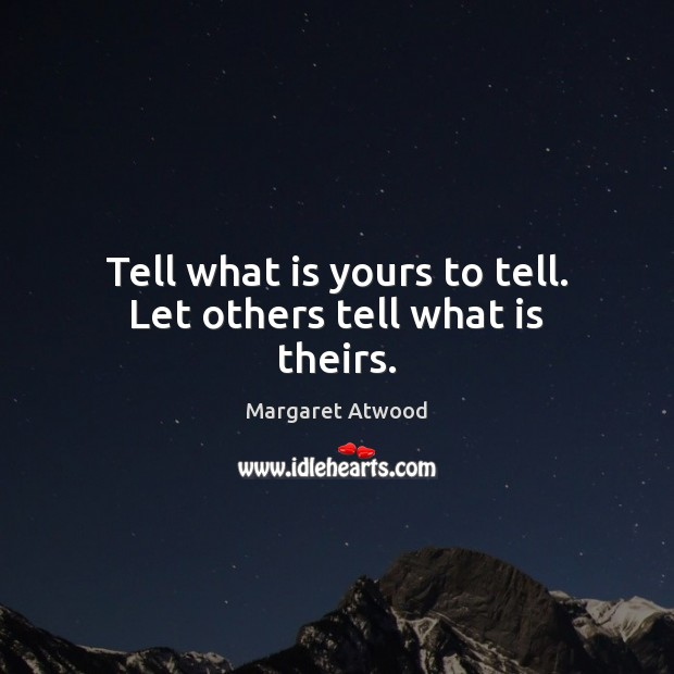 Tell what is yours to tell. Let others tell what is theirs. Image
