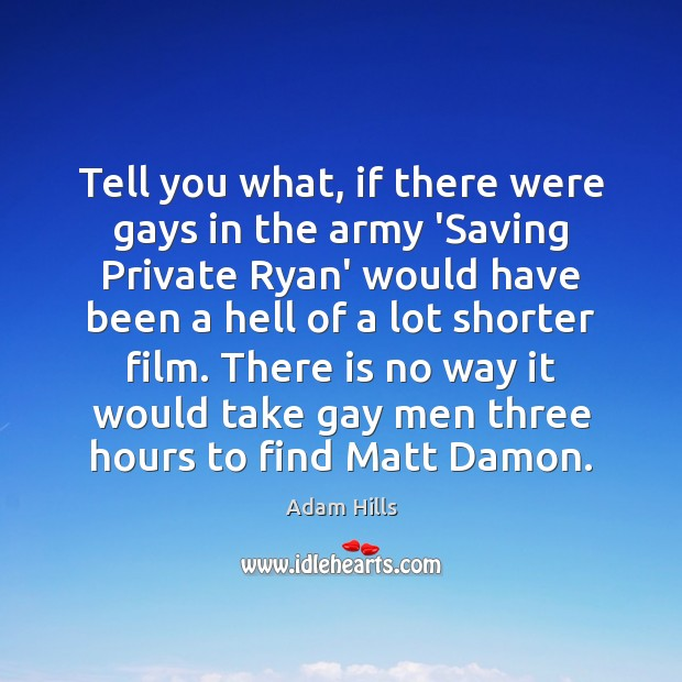 Image, Tell you what, if there were gays in the army 'Saving Private