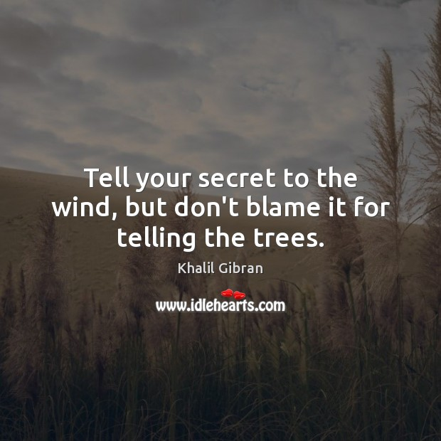 Image, Tell your secret to the wind, but don't blame it for telling the trees.