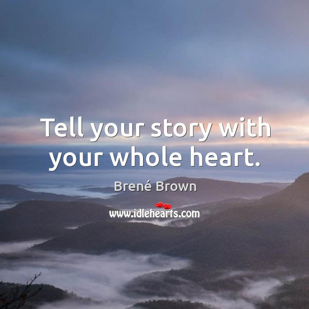 Tell your story with your whole heart. Image