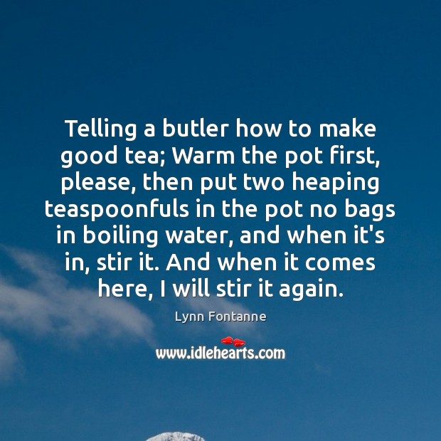 Telling a butler how to make good tea; Warm the pot first, Image