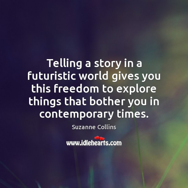 Telling a story in a futuristic world gives you this freedom to Image