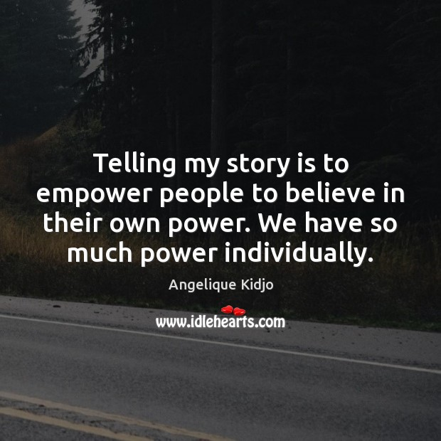 Telling my story is to empower people to believe in their own Image