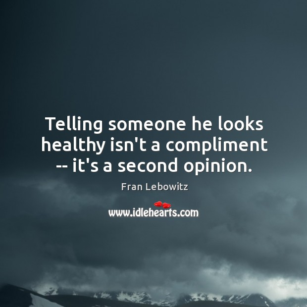 Image, Telling someone he looks healthy isn't a compliment — it's a second opinion.