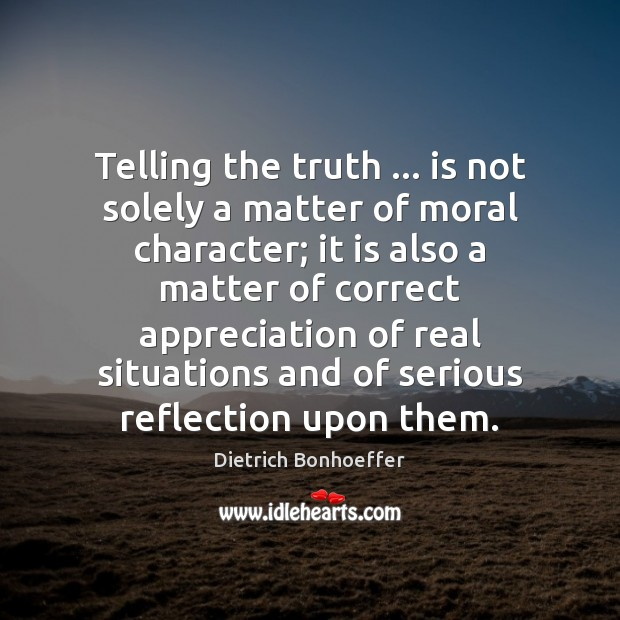 Telling the truth … is not solely a matter of moral character; it Image