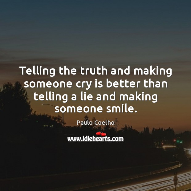 Image, Telling the truth and making someone cry is better than telling a